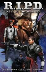 R.I.P.D.: City of the Damned - Patrick Thorpe, Tony Parker, Jeremy Barlow, Peter Lenkov