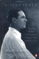 Wisecracker: The Life and Times of William Haines, Hollywood's First Openly Gay Star - William J. Mann
