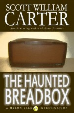 The Haunted Breadbox (A Myron Vale Investigation) - Scott William Carter