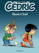 Cédric - 6 - CHAUD ET FROID (French Edition) - Cauvin, Raoul Cauvin, Laudec