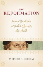 The Reformation: How a Monk and a Mallet Changed the World - Stephen J. Nichols