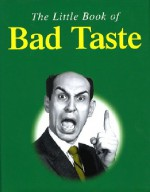 The Little Book of Bad Taste (The little book of series) - Karl Shaw