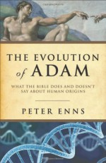 Evolution of Adam, The: What The Bible Does And Doesn't Say About Human Origins - Peter Enns