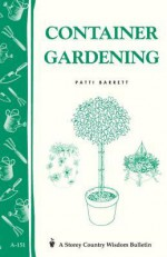 Container Gardening: Storey Country Wisdom Bulletin A-151 - Patti Barrett