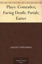 Plays: Comrades; Facing Death; Pariah; Easter - August Strindberg, Edith Oland, Warner Oland