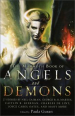 The Mammoth Book of Angels and Demons - Tanith Lee, William Gibson, Joyce Carol Oates, Charles de Lint, Caitlín R. Kiernan, Richard Parks, Chelsea Quinn Yarbro, Sarah Monette, Jay Lake, Paula Guran, Gene Wolf, Genevieve Valentine, Lucius Shepard, Neil Gaiman, George R.R. Martin, Peter S. Beagle