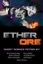 Ether Ore - Jill Williamson, Jeff Gerke, Kerry Nietz, Kirk Outerbridge, Marc Schooley, Adam Palmer, Steve Rzasa