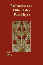 Barbarossa and Other Tales - Paul von Heyse