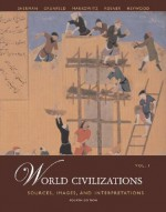 World Civilizations: Sources, Images and Interpretations, Voworld Civilizations: Sources, Images and Interpretations, Volume 1 Lume 1 - A. Tom Grunfeld, David Rosner