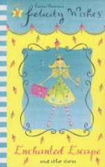Enchanted Escape And Other Stories (Felicity Wishes) - Emma Thomson