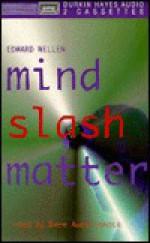 Mind Slash Matter - Edward Wellen