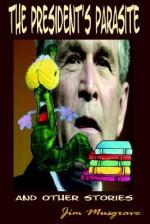 The President's Parasite - Jim Musgrave
