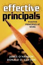 Effective Principals: Positive Principles at Work - James O'Hanlon, Donald O. Clifton