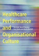 Healthcare Performance And Organisational Culture - Tim Scott, Russell Mannion, Huw Davies, Martin Marshall