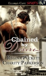 Chained by Desire - Charity Parkerson, Regina Puckett