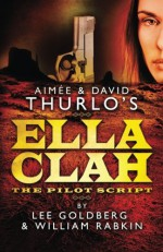 Aimee & David Thurlo's Ella Clah: The Pilot Script - Lee Goldberg, William Rabkin, Aimee Thurlo, David Thurlo