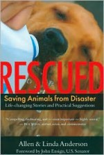 Rescued: Saving Animals from Disaster - Allen Anderson, Linda Anderson, John Ensign