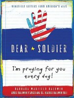 Dear Soldier: I'm Praying for You Every Day! Heartfelt Letters from America's Kids - Barbara Baldwin