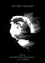 Last Night on Earth - Jake Arky, Khairani Barokka, Natanya Ann Pulley, Amelia Gray, Stacy Dyson, Gabe Durham, Jackson Bliss, Jay Wertzler, Ryan Bradford, Justin Hudnall
