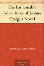 The Fashionable Adventures of Joshua Craig; a Novel - David Graham Phillips