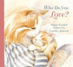 Who Do You Love? - Martin Waddell, Camilla Ashforth