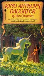 King Arthur's Daughter - Vera Chapman