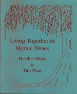 Living Together in Mythic Times (Holiday Chapbook Series #1) - Heather Shaw, Tim Pratt