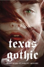 Texas Gothic - Rosemary Clement-Moore