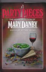 Party Pieces: The Horror Fiction Of Mary Danby - Mary Danby, Johnny Mains