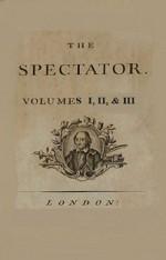 The Spectator: Volumes I, II, and III (Annotated) - Joseph Addison, Sir Richard Steele