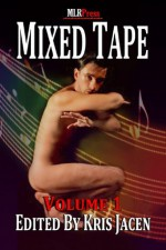 Mixed Tape Volume 1 - Logan Zachary, T.A. Chase, Parker Williams, Sabrina Luna, C.J. Anthony, Gina A. Rogers, Kris Jacen