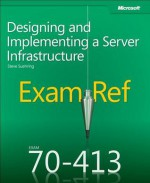 Exam Ref 70-413: Designing and Implementing a Server Infrastructure - Steve Suehring