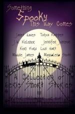 Something Spooky This Way Comes - Jennifer Johnson, Maddie James, Janet Eaves, Magdalena Scott, Lozi Hart, Keri Ford, J.W. Keleher, Tonya Kappes