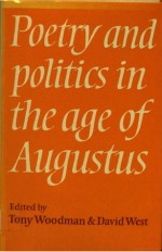 Poetry And Politics In The Age Of Augustus - A.J. Woodman, David Alexander West, Tony Woodman, Tony J. Woodman