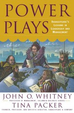 Power Plays: Shakespeare's Lessons In Leadership And Management - Tina Packer