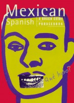 Mexican Spanish: A Rough Guide Phrasebook (Rough Guide Phrasebooks) - Rough Guides, Mike Gonzalez
