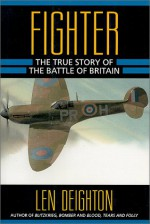 Fighter: The True Story of the Battle of Britain - Len Deighton