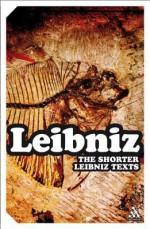 The Shorter Leibniz Texts: A Collection of New Translations - Gottfried Wilhelm Leibniz, Lloyd Strickland
