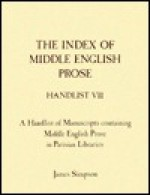 The Index of Middle English Prose, Handlist VII: A Handlist of Manuscripts Containing Middle English Prose in Parisian Libraries - James Simpson
