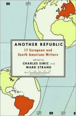 Another Republic: 17 European and South American Writers - Charles Simic, Mark Strand, Strand Simic