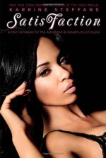 SatisFaction: Erotic Fantasies for the Advanced & Adventurous Couple. - Karrine Steffans