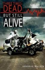 Three Times Dead but Still Alive - Deborah Walker