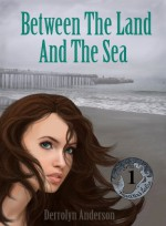 Between the Land and the Sea - Derrolyn Anderson