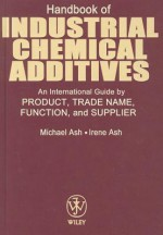 Handbook of Industrial Chemical Additives: An International Guide by Product, Trade Name Function, and Supplier - Michael Ash, Irene Ash