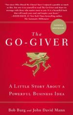 The Go-Giver: A Little Story About a Powerful Business Idea - Bob Burg, John David Mann
