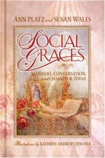 Social Graces: Manners, Conversation and Charm for Today - Ann Platz, Susan Wales