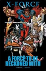 X-Force: A Force to Be Reckoned With - Rob Liefeld, Fabian Nicieza