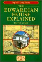 The Edwardian House Explained (England's Living History) - Trevor Yorke