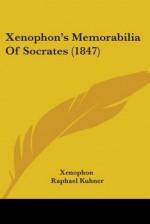 Memorabilia of Socrates - Xenophon, Raphael Kuhner, G. B. Wheeler