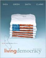 Living Democracy, Brief California Edition (3rd Edition) - Daniel M. Shea, Joanne Connor Green, Christopher E. Smith, Milton Clarke